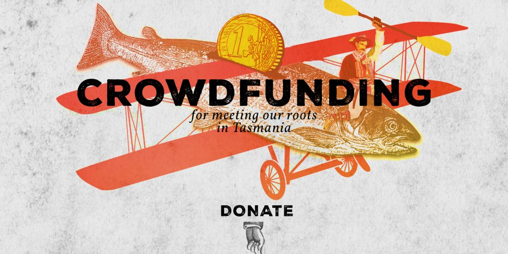CROWD FUNDING FOR MEETING OUR ROOTS IN TASMANIA